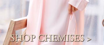 Shop luxury chemises!